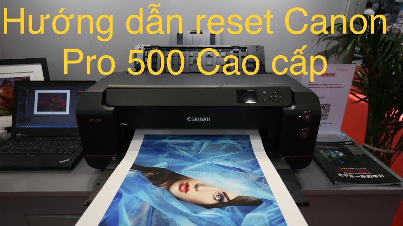Hướng dẫn reset bộ đếm counter Canon Pro500 dễ dàng-CANON PRINTER PRO500 CAO CẤP