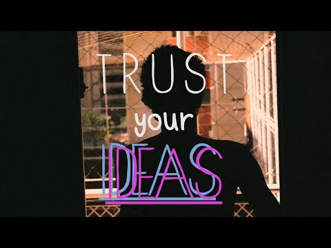 trust your ideas.
