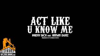 Philthy Rich ft. Hitman Beatz - Act Like U Know Me [Prod. Hitman Beatz] [Thizzler.com]