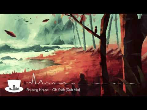 Rousing House – Oh Yeah (Dub Mix) | mrEDM channel