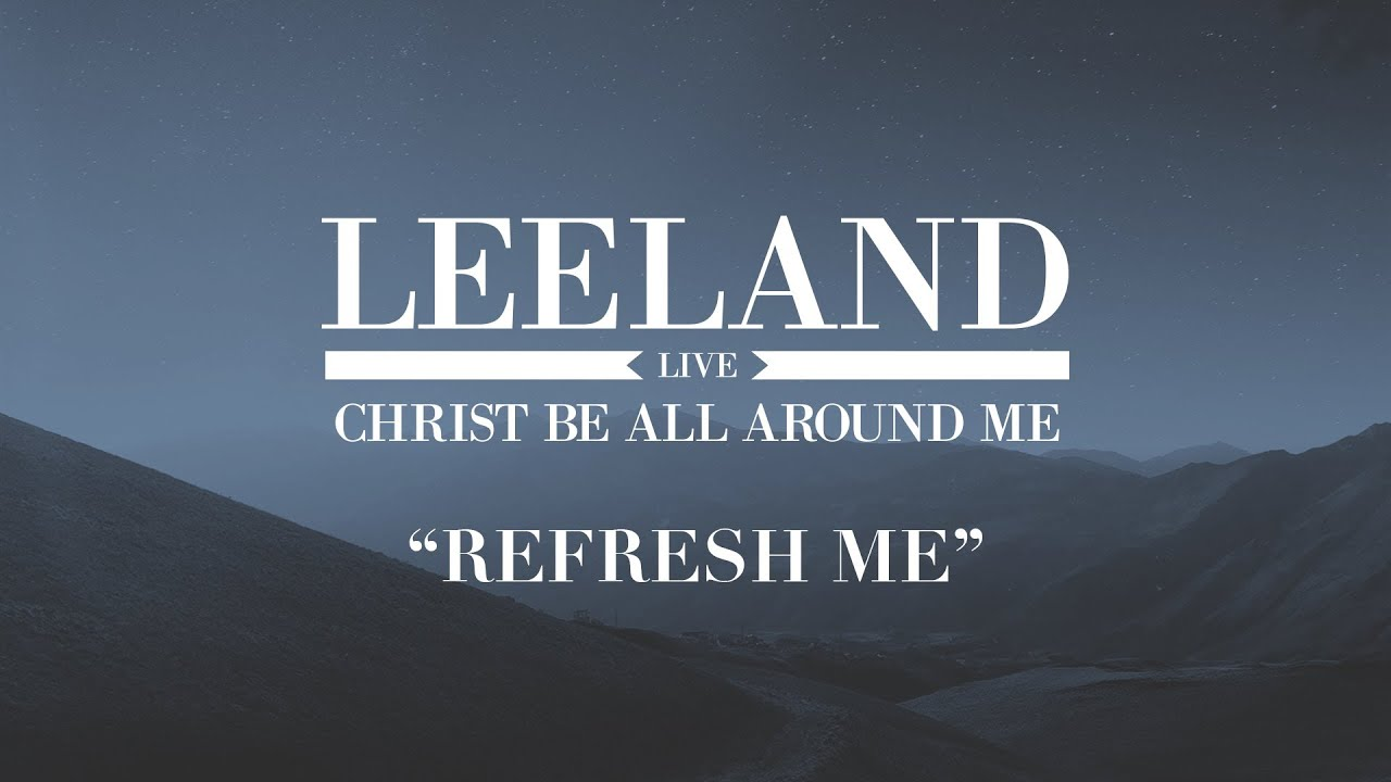 Leeland: Refresh Me (Official Audio)