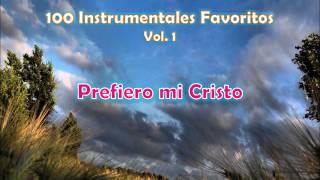 100 Instrumentales Favoritos vol. 1 - 058 Prefiero mi Cristo