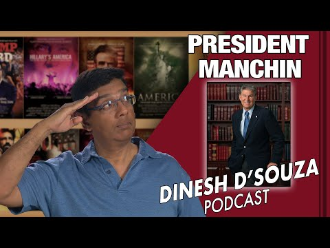 PRESIDENT MANCHIN Dinesh D'Souza Podcast Ep66
