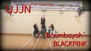 [UJJN] Blackpink - Boombayah (붐바야) K-Pop World Festival 2017 Entry