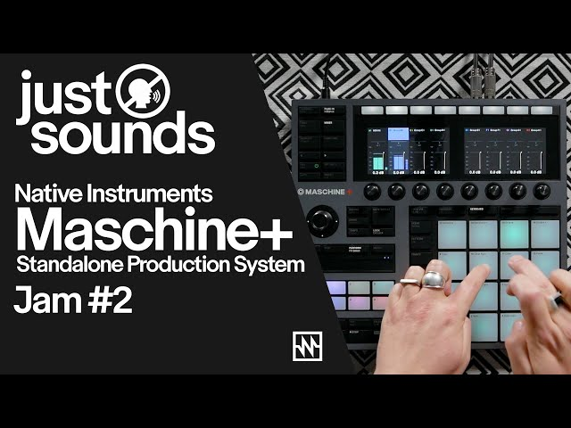 Just Sounds: Native Instruments Maschine+ Jam#2