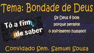 Ep. 10 - Tema - Bondade de Deus com o Sem. Samuel Sousa