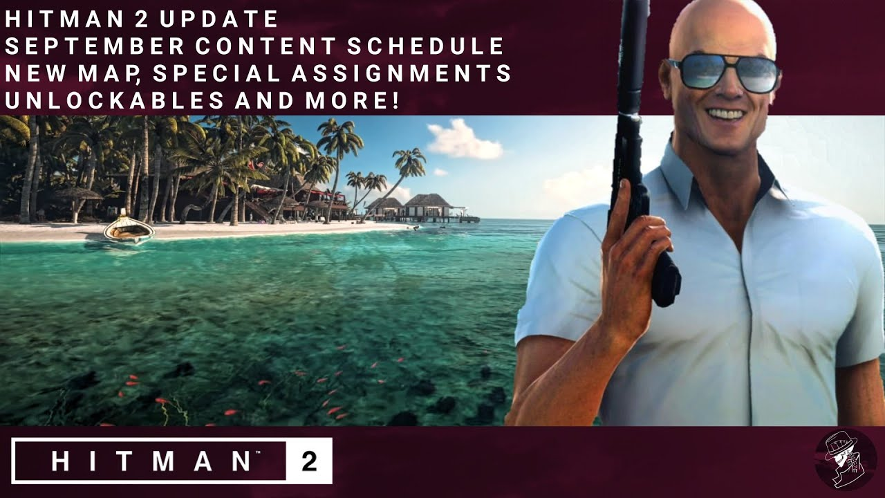 Hitman 2 Update September Roadmap New Haven Island Sandbox Map Special Assignments More Youtube