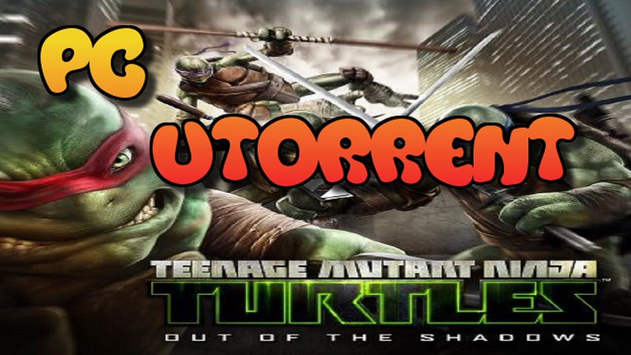 How To Download Install Teenage Mutant Ninja Turtles Out Of The Shadows Pc Torrent
