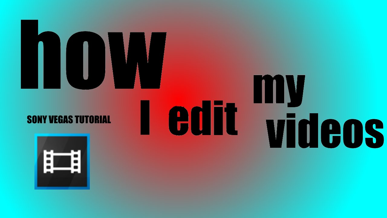 How To Edit Videos Like Me, In Sony Vegas Pro 13 How To Edit Videos