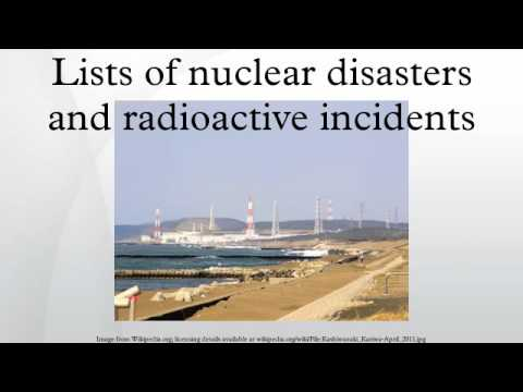 Lists of nuclear disasters and radioactive incidents