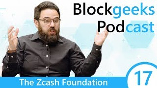 The Zcash Foundation - Blockgeeks Podcast Episode: 17