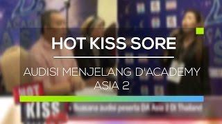 Repeat youtube video Audisi Menjelang D'Academy Asia 2 - Hot Kiss Sore