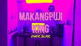 Download Lagu Ever Slkr - MAKANGPUJI KING ( Official Music Video ) mp3