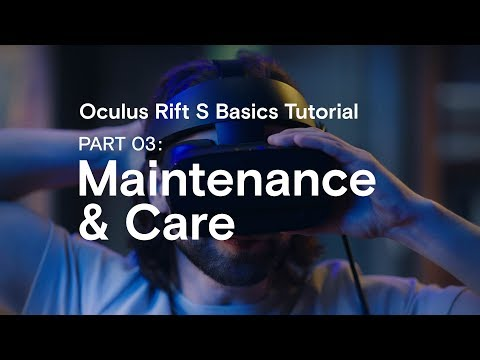 Oculus Rift S Basics Tutorial Part 03: Maintenance & Care
