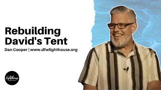 Dan Cooper | Rebuilding David's Tent | 10-10-21