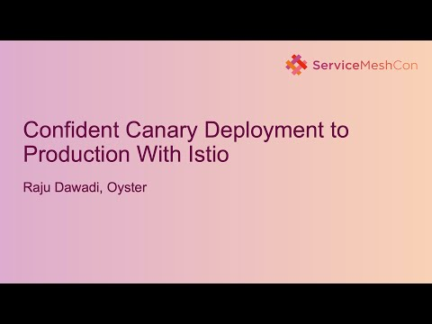 Confident Canary Deployment to Production With Istio - Raju Dawadi, Oyster