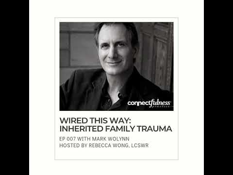 wired-this-way:-inherited-family-trauma-with-mark-wolynn