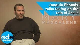 mary magdalene joaquin phoenix talks taking on the role of jesus