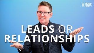 What is More Important to You? Leads or Relationships?   #TomFerryShow