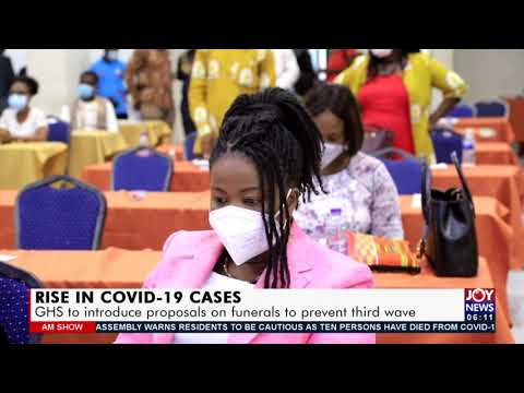 Rise in Covid-19 Cases: GHS to introduce proposals on funerals to prevent third wave  (21-7-21)