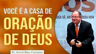 Você é a Casa de Oração de Deus | Pr Arival Dias Casimiro