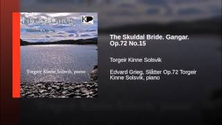 The Skuldal Bride. Gangar. Op.72 No.15
