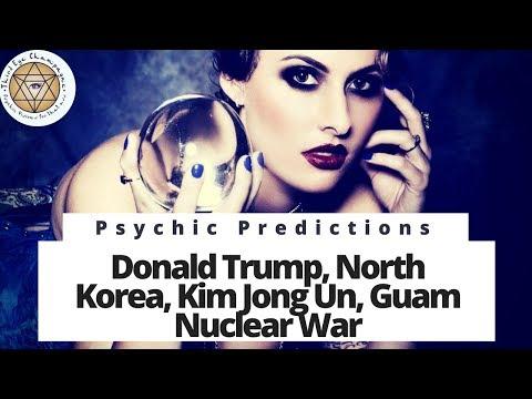 Psychic Predictions: Donald Trump, North Korea, Kim Jong Un, Guam Nuclear War