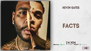 Kevin Gates - Facts (I'm Him)