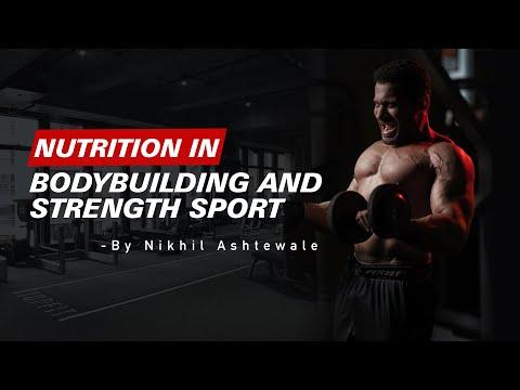 NUTRITION IN BODYBUILDING & STRENGTH SPORTS | By Nikhil Ashtewale