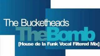 The Bucketheads - The Bomb [House de la Funk Vocal Filtered]