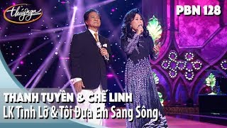 PBN 128   Thanh Tuyền & Chế Linh - LK Tình Lỡ & Tôi Đưa Em Sang Sông