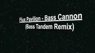 Flux Pavilion - Bass Cannon (Bass Tandem Remix)