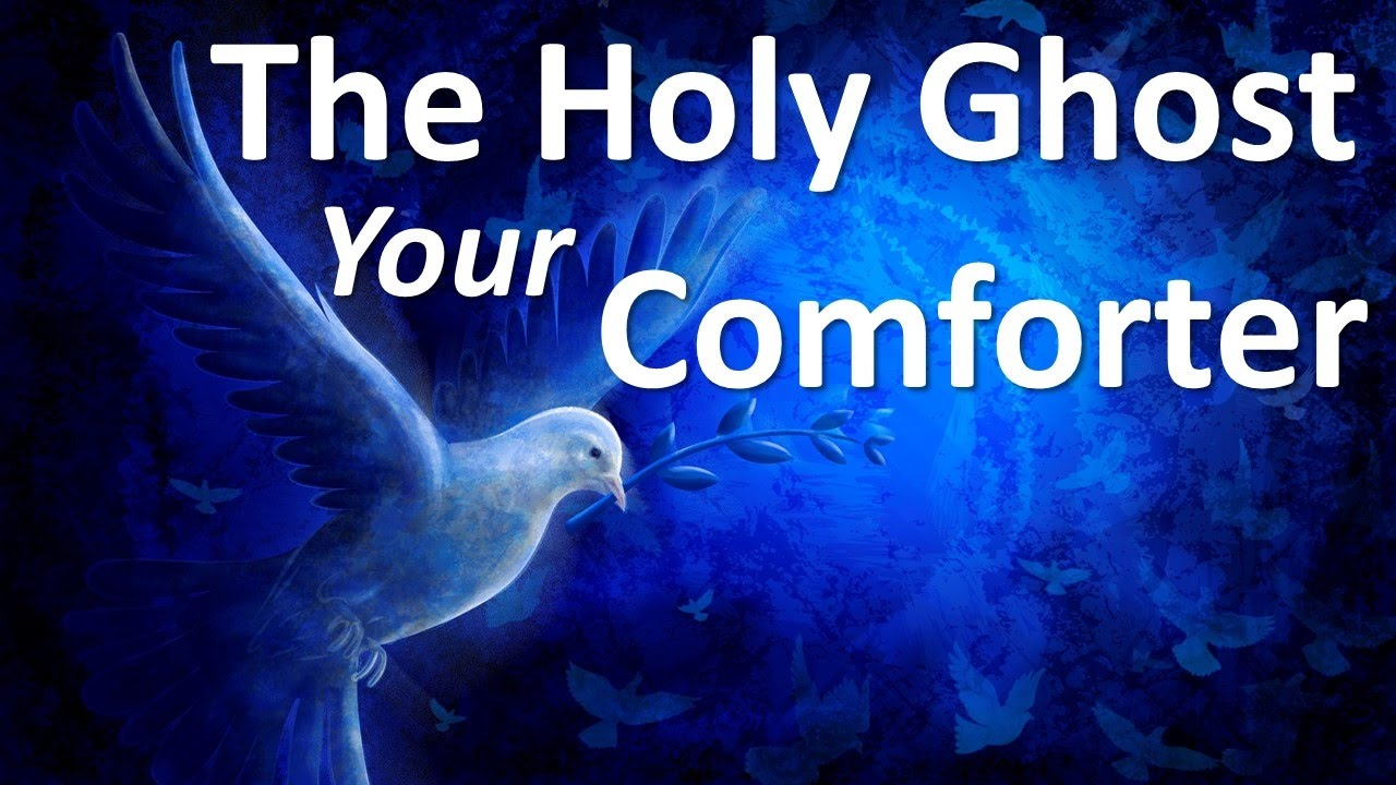 THE HOLY GHOST YOUR COMFORTER - YouTube