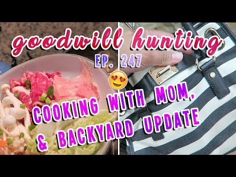 GOODWILL HUNTING , COOKING WITH MOM, & BACKYARD UPDATE - EP. 247