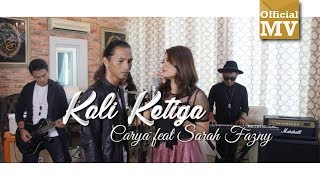 Gambar cover Carya Ft. Sarah Fazny - Kali Ketiga (Official Music Video)