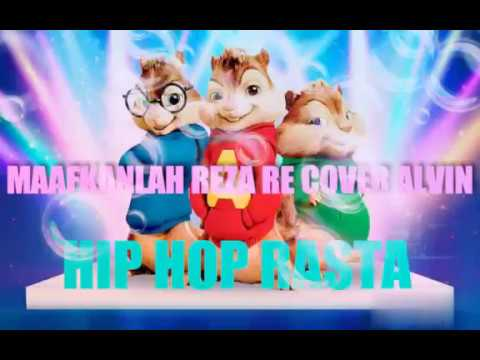 Maafkanlah Reza re Cover chipmunk alvin versi Hip Hop Rasta terbaru