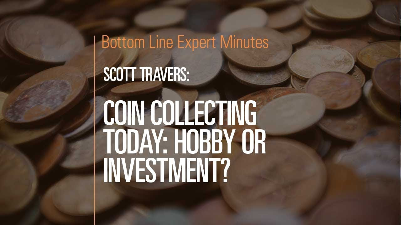 coin collecting today hobby or investment?
