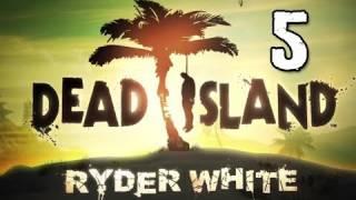 Dead Island Ryder White DLC Gameplay Walkthrough - Part 5 Blow Up the Bridge Let's Play