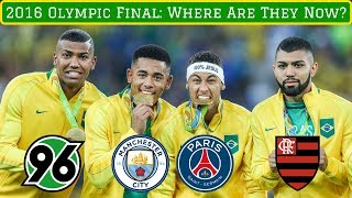 2016 Olympic Football Final Starting XI's: Where Are They Now?