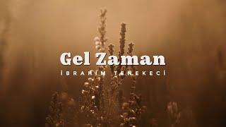 İbrahim Tenekeci - Gel Zaman Resimi