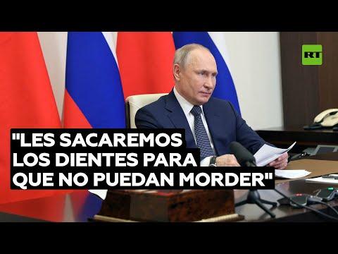 """Putin, sobre los que quieren """"arrancarle"""" algo a Rusia: """"Les sacaremos los dientes&qu"""