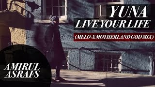 Yuna - Live Your Life (MELO X MOTHERLAND GOD MIX) VIDEO