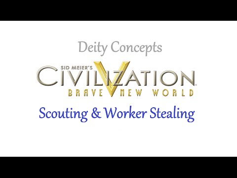 Civ V BNW - Deity Concepts - Scouting & Worker Stealing