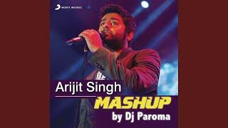 Arijit Singh Mashup (By DJ Paroma)