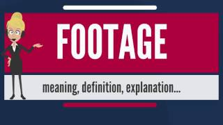 What is FOOTAGE? What does FOOTAGE mean? FOOTAGE meaning, definition & explanation