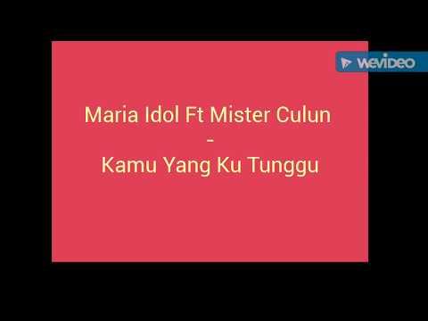 Maria Idol ft Mister Culun - Kamu Yang Ku Tunggu ( Cover )