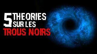 🔭 5 THÉORIES SUR LES TROUS NOIRS (#64)