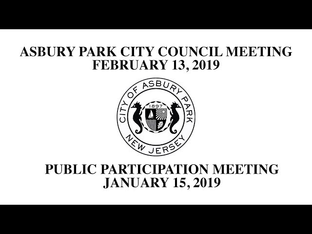 Asbury Park City Council Meeting 2-13-19 & Public Participation Meeting 1-15-19