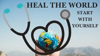 Heal The World - Start With Yourself