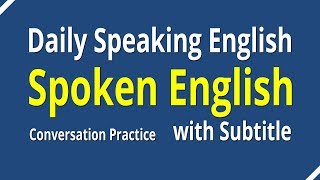 Spoken English Conversation With Subtitle - Daily Speaking English Conversation Practice